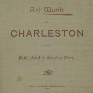 Art Work of Charleston: Published in Twelve Parts